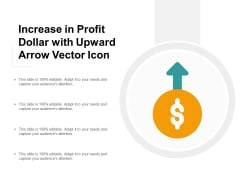 Increase In Profit Dollar With Upward Arrow Vector Icon Ppt Powerpoint Presentation Styles Templates