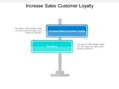 Increase Sales Customer Loyalty Ppt PowerPoint Presentation Model Graphics Cpb