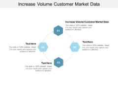 Increase Volume Customer Market Data Ppt PowerPoint Presentation Icon Graphics Template Cpb