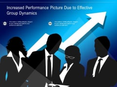 Increased Performance Picture Due To Effective Group Dynamics Ppt PowerPoint Presentation Layouts Portfolio PDF