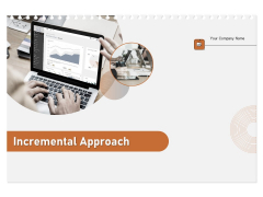 Incremental Approach Ppt PowerPoint Presentation Complete Deck With Slides