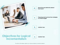 Incremental Planning In Decision Making Objectives For Logical Incrementalism Infographics PDF