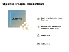 Incrementalism Process By Policy Makers Objectives For Logical Incrementalism Ppt Icon Themes PDF