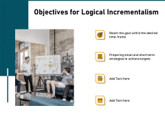 Incrementalism Strategy Objectives For Logical Incrementalism Ppt Ideas Styles PDF