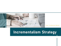 Incrementalism Strategy Ppt PowerPoint Presentation Complete Deck With Slides