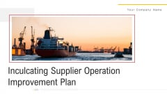 Inculcating Supplier Operation Improvement Plan Ppt PowerPoint Presentation Complete With Slides