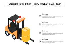 Industrial Truck Lifting Heavy Product Boxes Icon Ppt PowerPoint Presentation Infographics File Formats PDF