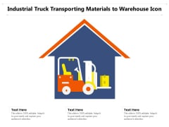 Industrial Truck Transporting Materials To Warehouse Icon Ppt PowerPoint Presentation Inspiration Background Designs PDF