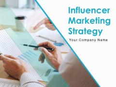 Influencer Marketing Strategy Ppt PowerPoint Presentation Complete Deck With Slides