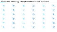 Information Technology Facility Flow Administration Icons Slide Ppt Outline Graphics Design PDF