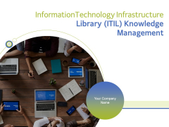 Information Technology Infrastructure Library ITIL Knowledge Management Ppt PowerPoint Presentation Complete Deck With Slides