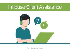 Inhouse Client Assistance Customer Responsibilities Ppt PowerPoint Presentation Complete Deck