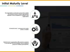 Initial Maturity Level Ppt PowerPoint Presentation Slides Outline