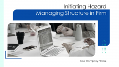 Initiating Hazard Managing Structure In Firm Ppt PowerPoint Presentation Complete Deck With Slides