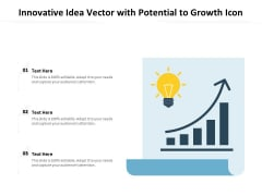 Innovative Idea Vector With Potential To Growth Icon Ppt PowerPoint Presentation Gallery Graphics Example PDF