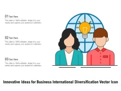 Innovative Ideas For Business International Diversification Vector Icon Ppt PowerPoint Presentation Summary Graphics Design PDF