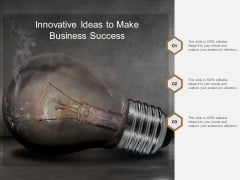 Innovative Ideas To Make Business Success Ppt PowerPoint Presentation Pictures Graphics Template