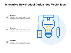Innovative New Product Design Idea Vector Icon Ppt PowerPoint Presentation File Shapes PDF