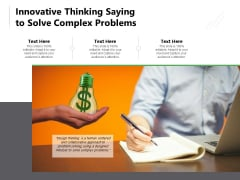 Innovative Thinking Saying To Solve Complex Problems Ppt PowerPoint Presentation File Mockup PDF