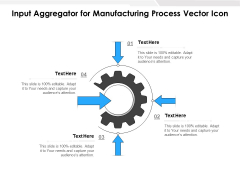 Input Aggregator For Manufacturing Process Vector Icon Ppt PowerPoint Presentation Gallery Shapes PDF