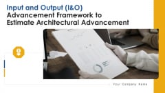 Input And Output I And O Advancement Framework To Estimate Architectural Advancement Ppt PowerPoint Presentation Complete Deck With Slides