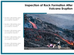 Inspection Of Rock Formation After Volcano Eruption Ppt PowerPoint Presentation Slides Format Ideas PDF