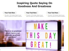 Inspiring Quote Saying On Goodness And Greatness Ppt PowerPoint Presentation File Master Slide PDF