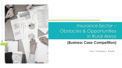 Insurance Sector Obstacles Opportunities In Rural Areas Business Case Competition Ppt PowerPoint Presentation Complete Deck