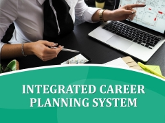 Integrated Career Planning System PowerPoint Presentation Complete Deck With Slides