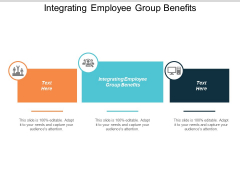 Integrating Employee Group Benefits Ppt PowerPoint Presentation Infographics Aids Cpb