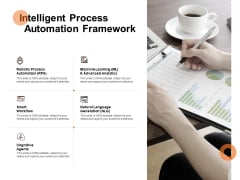 Intelligent Process Automation Framework Ppt PowerPoint Presentation Layouts Summary