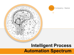 Intelligent Process Automation Spectrum Ppt PowerPoint Presentation Complete Deck With Slides