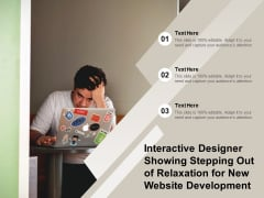 Interactive Designer Showing Stepping Out Of Relaxation For New Website Development Ppt PowerPoint Presentation Portfolio Gallery PDF