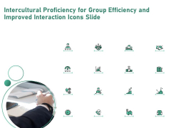 Intercultural Proficiency For Group Efficiency And Improved Interaction Icons Slide Ppt Infographic Template Layout Ideas PDF