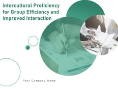 Intercultural Proficiency For Group Efficiency And Improved Interaction Ppt PowerPoint Presentation Complete Deck With Slides