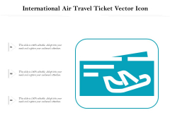 International Air Travel Ticket Vector Icon Ppt PowerPoint Presentation Gallery Background Images PDF