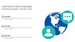International Brand Message Communication Vector Icon Ppt PowerPoint Presentation Gallery Slide Download PDF