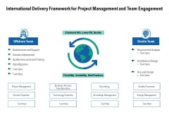 International Delivery Framework For Project Management And Team Engagement Ppt PowerPoint Presentation Model Infographics PDF