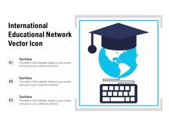 International Educational Network Vector Icon Ppt PowerPoint Presentation Ideas Show PDF