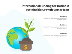 International Funding For Business Sustainable Growth Vector Icon Ppt PowerPoint Presentation File Shapes PDF