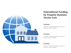 International Funding For Property Business Vector Icon Ppt PowerPoint Presentation File Outfit PDF