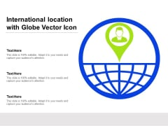 International Location With Globe Vector Icon Ppt PowerPoint Presentation Icon Sample PDF