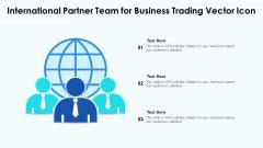 International Partner Team For Business Trading Vector Icon Ppt File Samples PDF