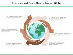 International Peace Hands Around Globe Ppt PowerPoint Presentation Portfolio Introduction