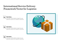 International Service Delivery Framework Vector For Logistics Ppt PowerPoint Presentation Show Graphics Tutorials PDF