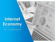Internet Economy Ppt PowerPoint Presentation Complete Deck With Slides