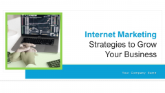 Internet Marketing Strategies To Grow Your Business Ppt PowerPoint Presentation Complete Deck With Slides