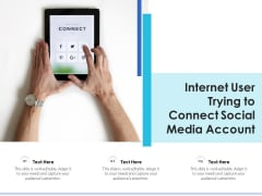 Internet User Trying To Connect Social Media Account Ppt PowerPoint Presentation Layouts Shapes PDF