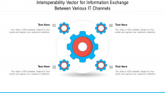 Interoperability Vector For Information Exchange Between Various IT Channels Ppt PowerPoint Presentation Gallery Graphics PDF