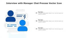 Interview With Manager Chat Process Vector Icon Ppt Ideas Show PDF
